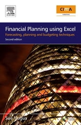 Financial Planning Using Excel - Forecasting, Planning and Budgeting Techniques ebook by Sue Nugus