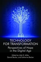 Technology For Transformation - Perspectives of Hope in the Digital Age ebook by Libbi R. Miller, Daniel Becker, Katherine Becker