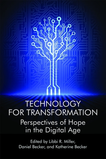 Technology For Transformation - Perspectives of Hope in the Digital Age ebook by