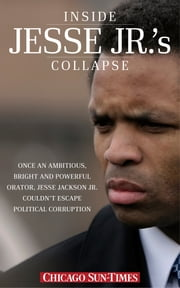 Inside Jesse Jr.'s Collapse ebook by Chicago Sun-Times