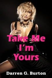 Take Me I'm Yours ebook by Darren G. Burton