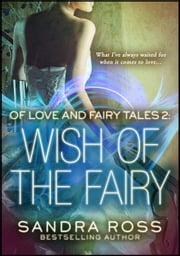Wish of The Fairy: Of Love And Fairy Tales 2 - Of Love And Fairy Tales ebook by Sandra Ross