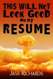 This Will Not Look Good on My Resume ebook by Jass Richards