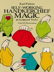 Self-Working Handkerchief Magic - 61 Foolproof Tricks ebook by Karl Fulves