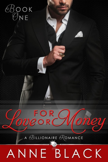 For Love or Money: A Billionaire Romance - For Love or Money, #1 ebook by Anne Black