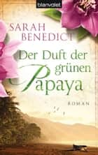 Der Duft der grünen Papaya ebook by Sarah Benedict