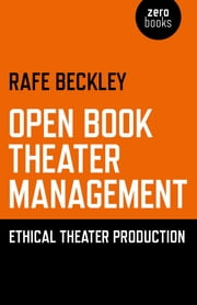 Open Book Theater Management - Ethical Theater Production ebook by Rafe Beckley