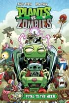 Plants vs. Zombies Volume 5: Petal to the Metal ebook by Various