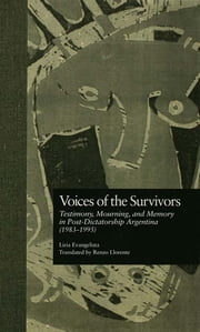 Voices of the Survivors - Testimony, Mourning, and Memory in Post-Dictatorship Argentina (1983-1995) ebook by Liria Evangelista,David W. Foster,Liria C. Evangelista