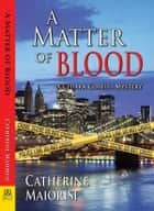 A Matter of Blood - A Chiara Corelli Mystery ebook by Catherine Maiorisi