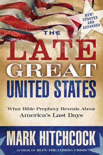 The Late Great United States - What Bible Prophecy Reveals About America's Last Days ebook by Mark Hitchcock