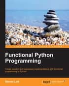 Functional Python Programming ebook by Steven Lott