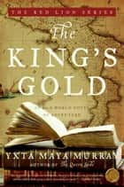 The King's Gold - An Old World Novel of Adventure ebook by Yxta Maya Murray