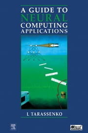 Guide to Neural Computing Applications ebook by Tarassenko, Lionel