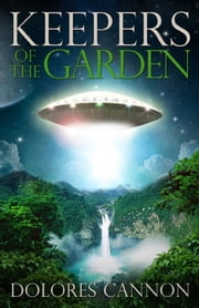 Keepers of the Garden ebook by Dolores Cannon