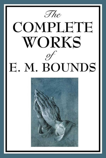 The Complete Works of E.M. Bounds ebook by E. M. Bounds