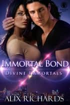 Immortal Bond - Divine Immortals, #1 ebook by Alix Richards