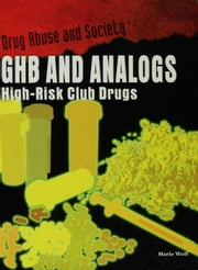 GHB and Analogs: High-Risk Club Drugs ebook by Wolf, Marie E.