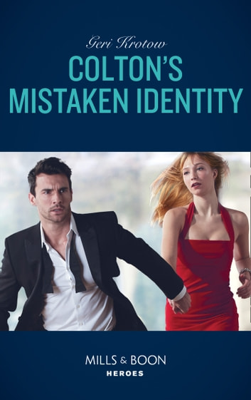 Colton's Mistaken Identity (Mills & Boon Heroes) (The Coltons of Roaring Springs, Book 7) eBook by Geri Krotow