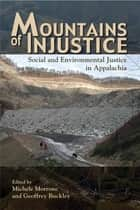 Mountains of Injustice - Social and Environmental Justice in Appalachia eBook by Michele Morrone, Geoffrey L. Buckley, Donald Edward Davis,...