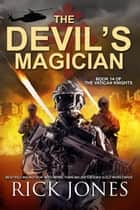 The Devil's Magician - The Vatican Knights, #14 ebook by Rick Jones