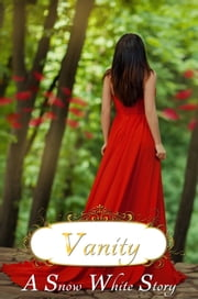 Vanity: a Snow White story ebook by Sonya Writes