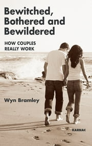 Bewitched, Bothered and Bewildered - How Couples Really Work ebook by Bramley