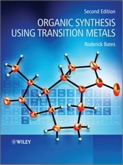 Organic Synthesis Using Transition Metals ebook by Roderick Bates