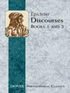 Discourses (Books 1 and 2) ebook by Epictetus,P. E. Matheson