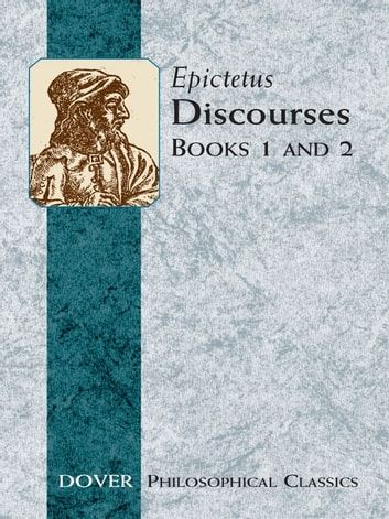 Discourses (Books 1 and 2) ebook by Epictetus