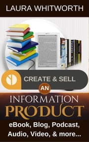 Create And Sell An Information Product: eBook, Blog, Podcast, Audio, Video & more… - No Nonsence Online Income, #1 ebook by Laura Whitworth