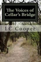 The Voices of Cellar's Bridge ebook by LC Cooper