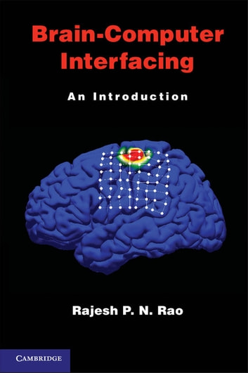 Brain computer interfacing ebook by rajesh p n rao 9781107423626 brain computer interfacing an introduction ebook by rajesh p n rao fandeluxe Images