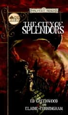 The City of Splendors - A Waterdeep Novel ebook by Ed Greenwood, Elaine Cunningham