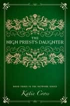 The High Priest's Daughter ebook by Katie Cross