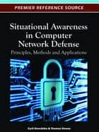 Situational Awareness in Computer Network Defense ebook by Cyril Onwubiko,Thomas Owens