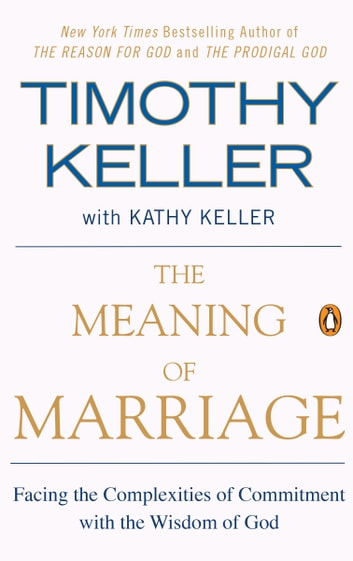 The Meaning of Marriage - Facing the Complexities of Commitment with the Wisdom of God ebook by Timothy Keller,Kathy Keller