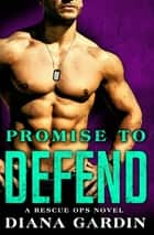 Promise to Defend eBook by Diana Gardin