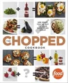 The Chopped Cookbook ebook by Food Network Kitchen