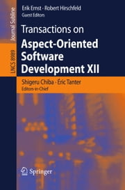 Transactions on Aspect-Oriented Software Development XII ebook by Shigeru Chiba,Éric Tanter,Erik Ernst,Robert Hirschfeld