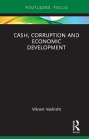 Cash, Corruption and Economic Development ebook by Vikram Vashisht