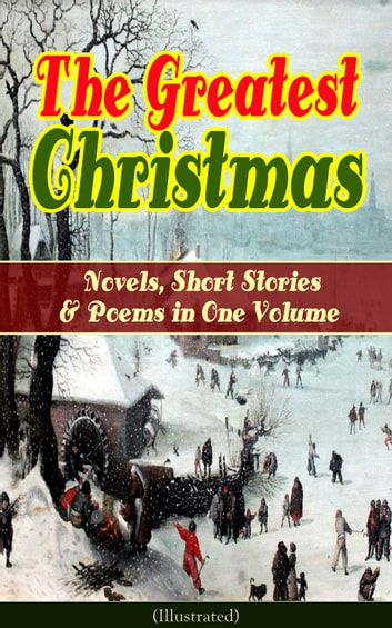 The Greatest Christmas Novels, Short Stories & Poems in One Volume (Illustrated) - A Christmas Carol, The Gift of the Magi, Life and Adventures of Santa Claus, The Heavenly Christmas Tree, Little Women, The Nutcracker and the Mouse King, The Wonderful Life of Christ… ebook by Louisa May Alcott,O. Henry,Mark Twain,Beatrix Potter,Charles Dickens,Harriet Beecher Stowe,Emily Dickinson,Robert Louis Stevenson,Rudyard Kipling,Hans Christian Andersen,Selma Lagerlöf,Fyodor Dostoevsky,Walter Scott,J. M. Barrie,Anthony Trollope,Brothers Grimm,L. Frank Baum,Lucy Maud Montgomery,George MacDonald,Leo Tolstoy,Henry van Dyke,E. T. A. Hoffmann,Clement Moore,Henry Wadsworth Longfellow,William Wordsworth,Alfred Lord Tennyson,William Butler Yeats