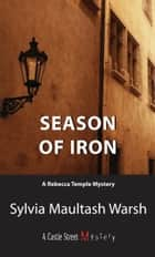 Season of Iron - A Rebecca Temple Mystery ebook by Sylvia Maultash Warsh