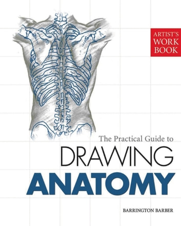 The Practical Guide to Drawing Anatomy - [Artist's Workbook] ebook by Barrington Barber