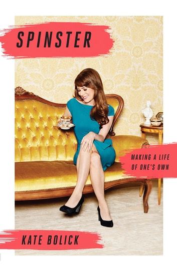 Spinster - Making a Life of One's Own ebook by Kate Bolick