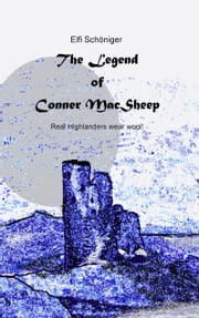 The Legend of Conner MacSheep - Real Highlanders wear wool! ebook by Elfi Schöniger,Andrew Catford