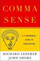 Comma Sense - A Fun-damental Guide to Punctuation ebook by Richard Lederer, John Shore