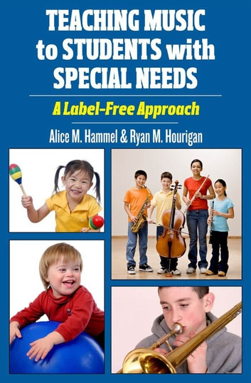 Teaching Music to Students with Special Needs - A Label-Free Approach ebook by Alice M. Hammel,Ryan M. Hourigan