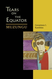 Tears On The Equator - Muzungu ebook by Gerasimos I. Kambites, BA M.Div. MD FRCPC LMCC