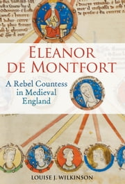Eleanor de Montfort - A Rebel Countess in Medieval England ebook by Dr Louise J. Wilkinson